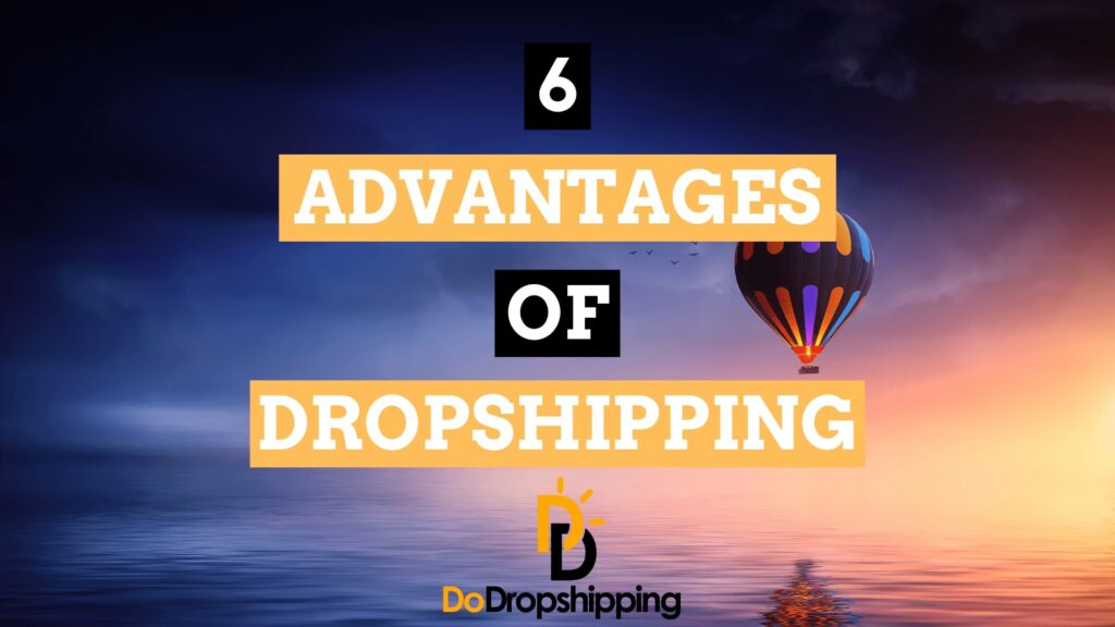 Advantages of Dropshipping: 6 Reasons to Start Dropshipping in 2020!