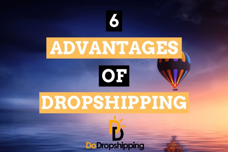 The 6 Best Advantages & Benefits of Dropshipping in 2021!