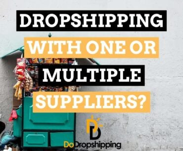 Should You Do Dropshipping With One or Multiple Suppliers?
