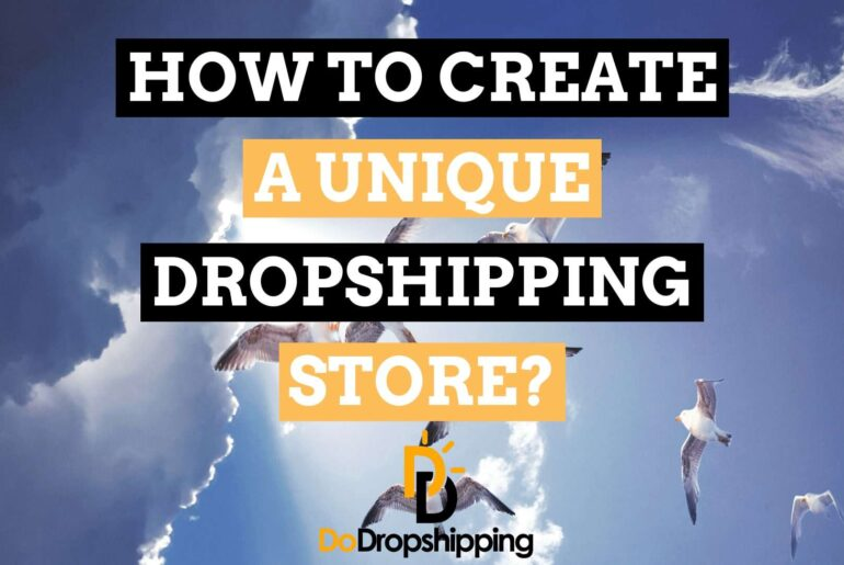 Unique Dropshipping Store: 11 Amazing Tips to Create One in 2020!