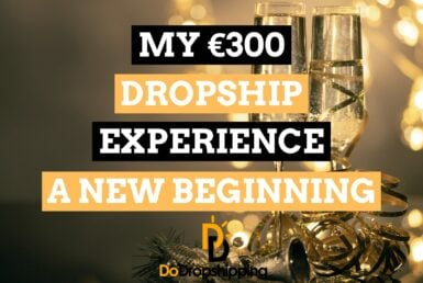 My €300 Dropshipping Experience (A New Beginning – Part 3)