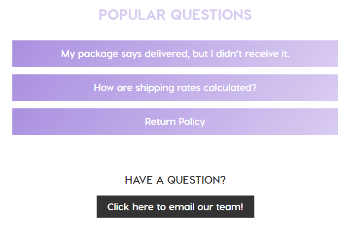 Example of a few popular questions that ColourPop added. Like 'My package says delivered, but I didn't receive it.'