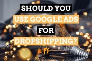 Should You Use Google Ads for Your Dropshipping Store in 2020?