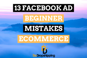 13 Facebook Ad Beginner Mistakes for Ecommerce & How to Avoid Them in 2020