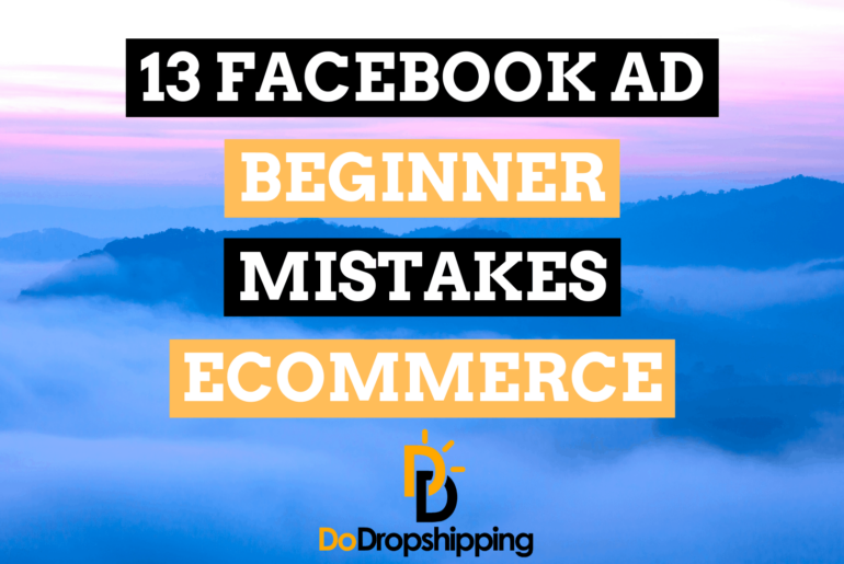 13 Facebook Ad Beginner Mistakes for Ecommerce & How to Avoid Them in 2021