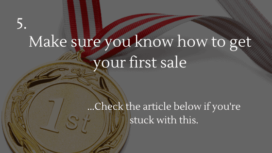 Make sure you know how to get your first sale