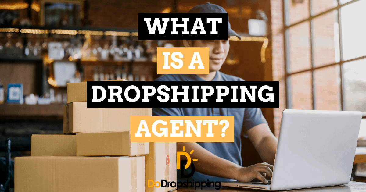 What Is a Dropshipping Agent? (And Do You Need One in 2021?)