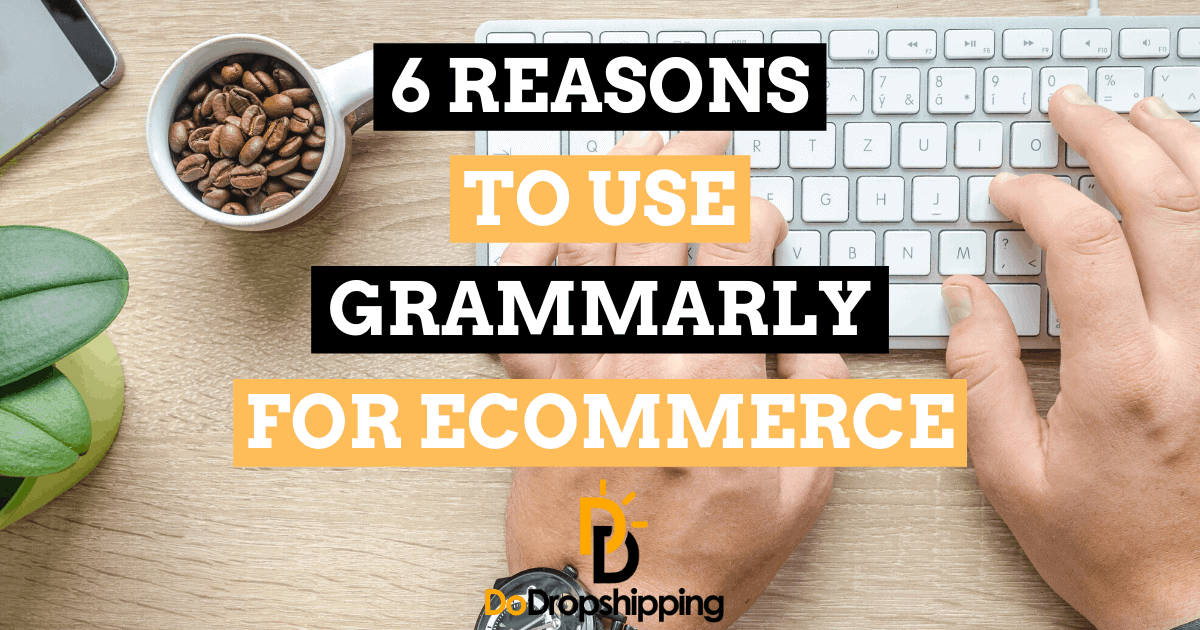 6 Reasons to Use Grammarly for Your Ecommerce Store in 2021