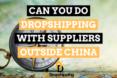 Can You Do Dropshipping With Suppliers Outside China?