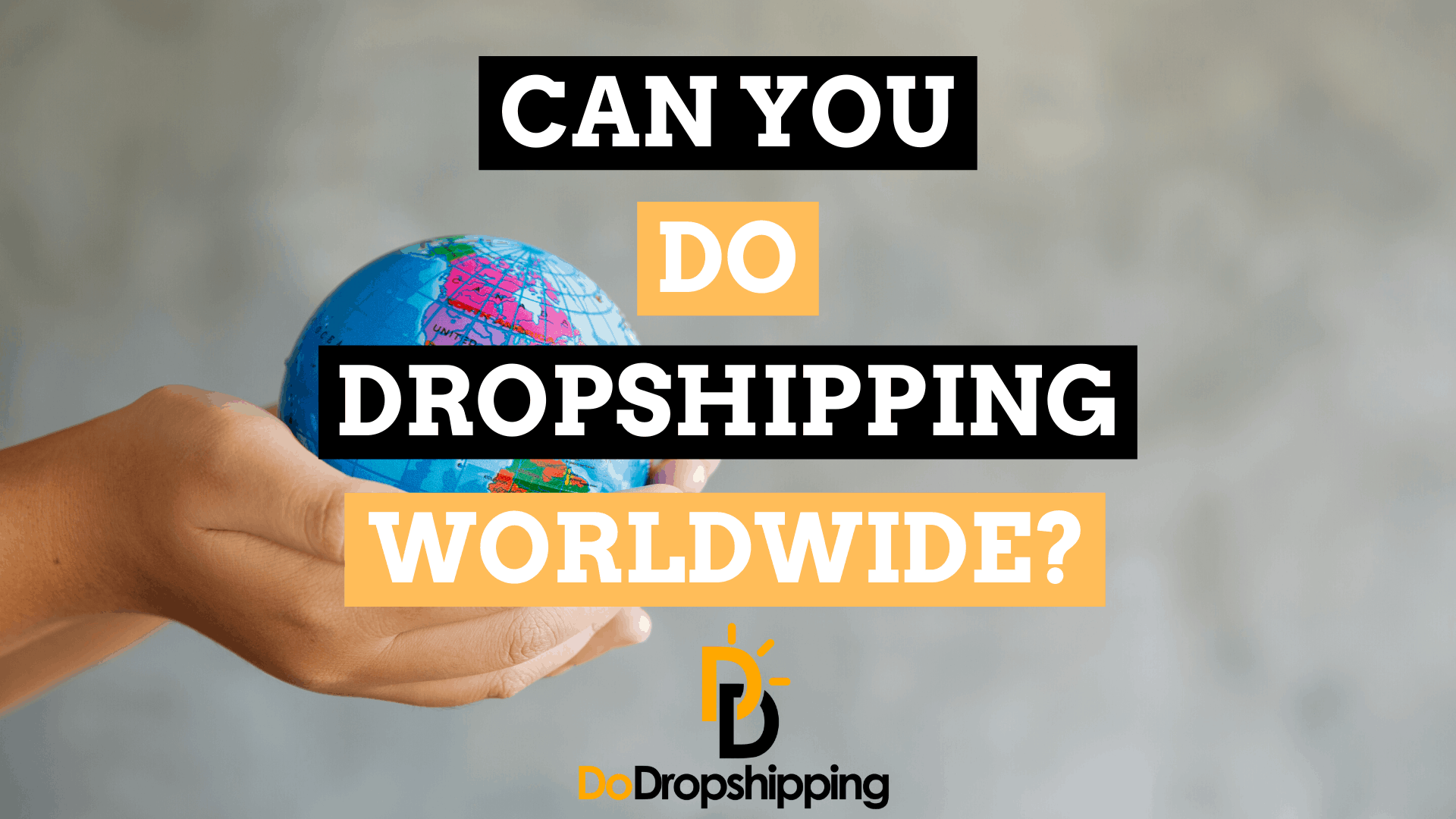 Can You Do Dropshipping Worldwide? (Know This First)