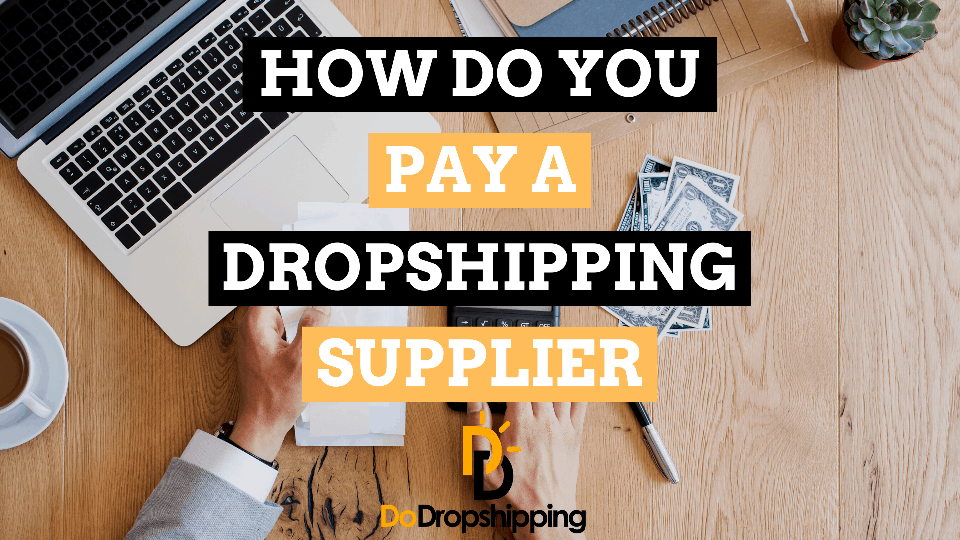 How Do You Pay a Dropshipping Supplier for Their Products?