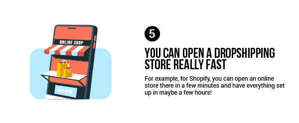 Dropshipping advantage: You can open a dropshipping store really fast