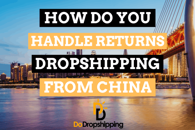 How Do You Handle Returns When Dropshipping From China?