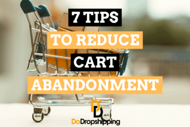 7 Tips To Reduce Cart Abandonment When Dropshipping