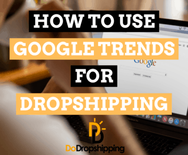6 Tips to Use Google Trends for Your Dropshipping Store